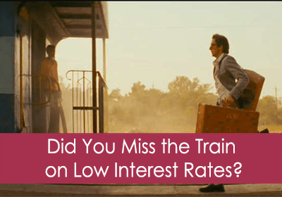 Cornerstone First Financial Article: Have You Missed the Train on Low Interest Rates?